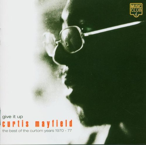 Curtis Mayfield - Give It Up: the Best of the Curtom Years 1970-1977 - Zortam Music