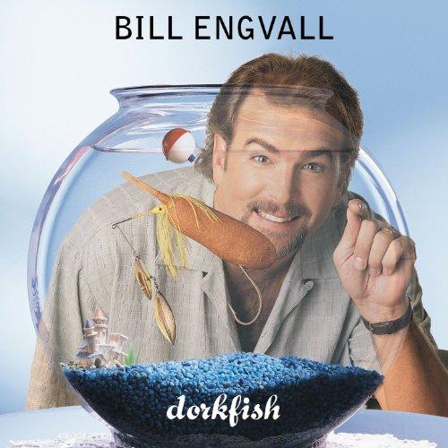 BILL ENGVALL - Dorkfish - Zortam Music