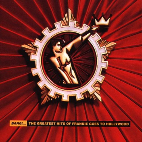 Frankie Goes To Hollywood - Bang!...The Greatest Hits of Frankie Goes to Hollywood - Zortam Music