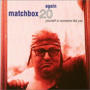 Matchbox 20 - Yourself or Someone Like You - Zortam Music