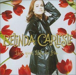 Belinda Carlisle - Live Your Life Be Free Lyrics - Zortam Music