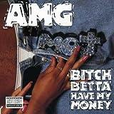AMG / Bitch Betta Have My Money
