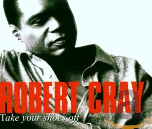 Robert Cray - Take Your Shoes Off - Zortam Music