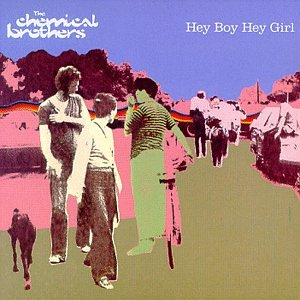 The Chemical Brothers - Hey Boy Hey Girl! - Zortam Music