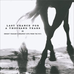 Last Chance for a Thousands Years: Dwight Yoakam's Greatest Hits From the 90's