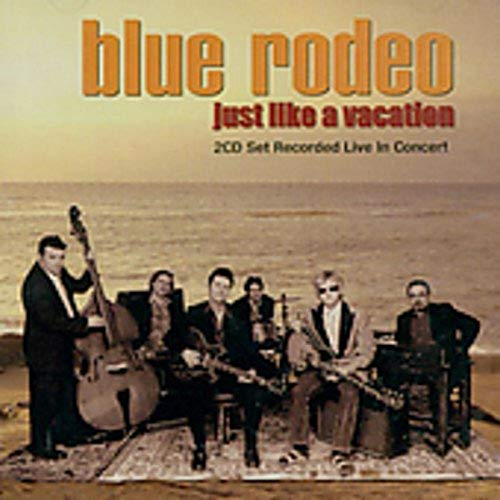 BLUE RODEO - Just Like a Vacation - Zortam Music