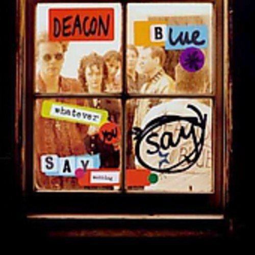 Deacon Blue - Whatever You Say, Say Nothing - Zortam Music