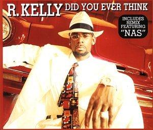 R. Kelly - Did You Ever Think - Zortam Music