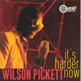 It's Harder Now by Wilson Pickett
