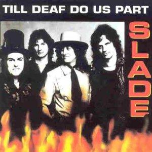 SLADE - Till Deaf Do Us Part - Zortam Music