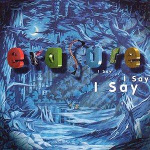 Erasure - I Say I Say I Say - Zortam Music