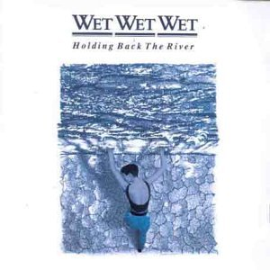 Wet Wet Wet - Holding Back the River - Zortam Music
