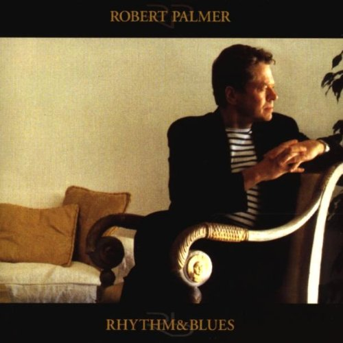 Robert Palmer - Rhythm & Blues - Lyrics2You