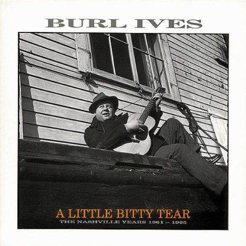 Burl Ives - A Little Bitty Tear The Nashville Years 1961-1965 - Zortam Music