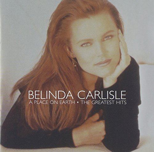 Belinda Carlisle - ...a Place on Earth: the Greatest Hits - Zortam Music