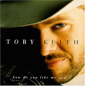 Toby Keith - How Do You Like Me Now- - Zortam Music