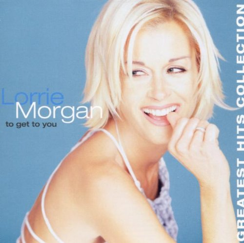 LORRIE MORGAN - To Get to You Greatest Hits Collection - Zortam Music