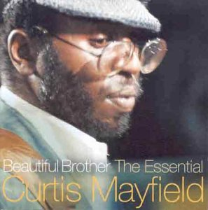 Curtis Mayfield - Beautiful Brother: The Essential Curtis Mayfield - Zortam Music