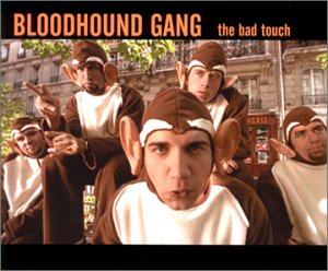 The Bloodhound Gang - Bad Touch [#2] - Zortam Music
