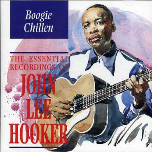 Boogie Chillen: The Essential Recordings of John Lee Hooker