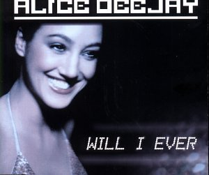 Alice Deejay - Will I Ever [UK-Import] - Zortam Music
