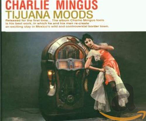 Charles Mingus - Tijuana Moods - Zortam Music