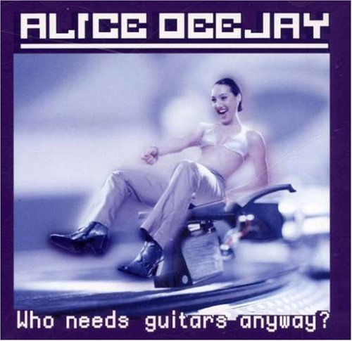 Alice Deejay - Who Needs Guitars Anyway? - Zortam Music