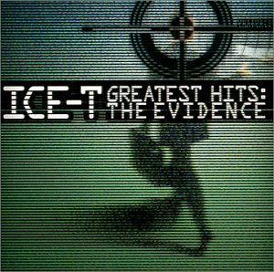 ICE-T - Greatest Hits: The Evidence - Zortam Music