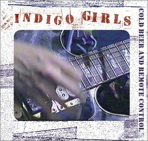 Indigo Girls - Cold Beer And Remote Control - Zortam Music