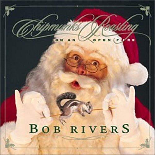 BOB RIVERS - Chipmunks Roasting On An Open - Zortam Music
