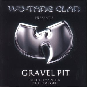 Wu-Tang Clan - Gravel Pit-Protect Ya Neck (The Jump Off) - Zortam Music