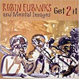 Robin Eubanks and Mental Images: Get 2 It