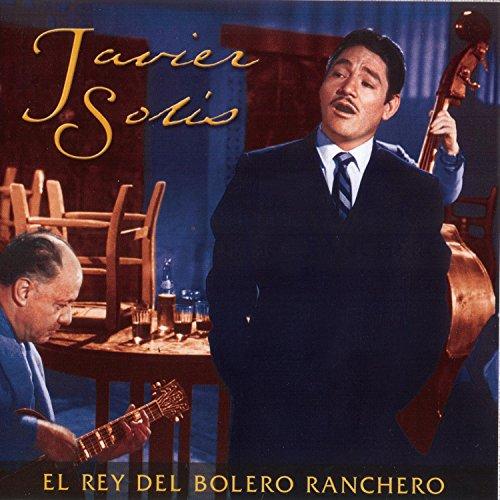 Javier Solis - El Rey del Bolero Ranchero - Zortam Music