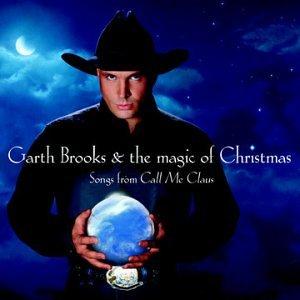 Garth Brooks - The Magic Of Christmas Call Me Claus - Zortam Music