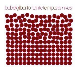 Bebel Gilberto - Tanto Tempo Remixes (Brazil) - Zortam Music