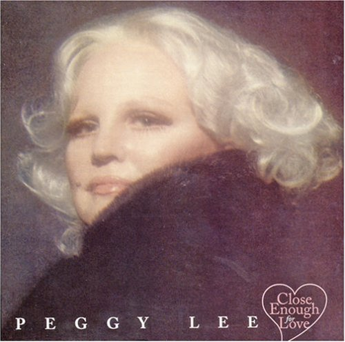 Peggy Lee - Close Enough For Love - Zortam Music