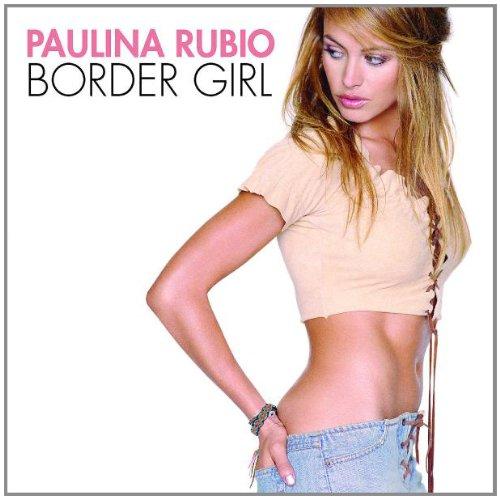 Paulina Rubio - Border Girl (Retail) - Zortam Music