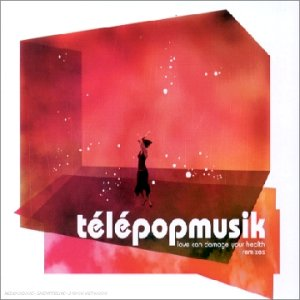 Telepopmusik - Love Can Damage Your Health - Zortam Music