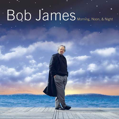 Bob James - Morning, Noon & Night - Zortam Music
