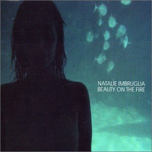 Natalie Imbruglia - Beauty On The Fire - Zortam Music