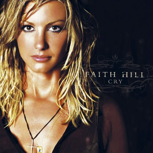 Faith Hill - Cry Lyrics - Zortam Music