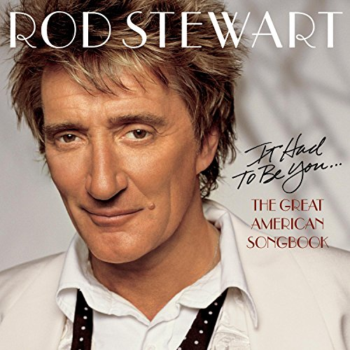 Rod Stewart - It Had to Be You... The Great American Song Book - Zortam Music