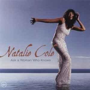 Natalie Cole - Ask A Woman Who Knows(ADVANCE) - Zortam Music