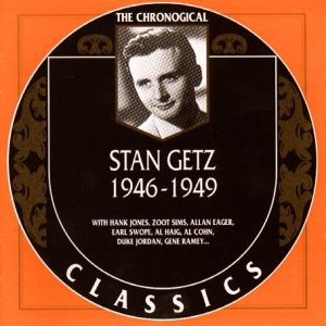 The Chronological Classics: Stan Getz 1946-1949