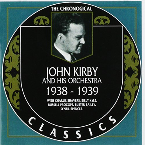 The Chronological Classics: John Kirby and His Orchestra 1938-1939