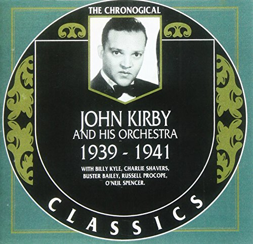 The Chronological Classics: John Kirby and His Orchestra 1939-1941