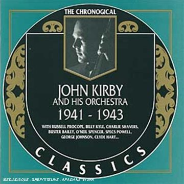 The Chronological Classics: John Kirby and His Orchestra 1941-1943