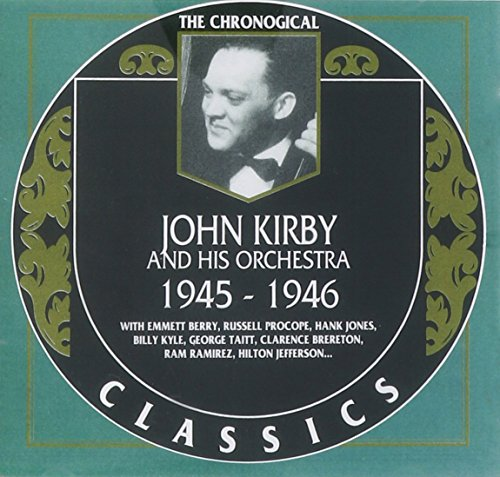 The Chronological Classics: John Kirby and His Orchestra 1945-1946