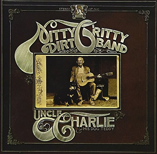 NITTY GRITTY DIRT BAND - Uncle Charlie & His Dog Teddy - Zortam Music