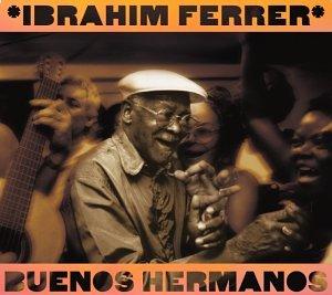 Ibrahim Ferrer - Buenos Hermanos - Zortam Music